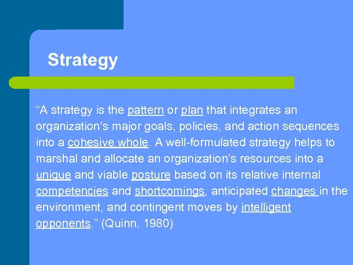 "Strategy ""A strategy is the pattern or plan that integrates an organization's major goals,"