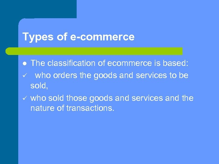 Types of e-commerce The classification of ecommerce is based: who orders the goods and