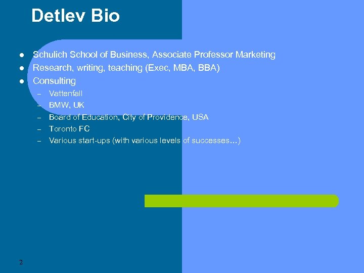 Detlev Bio Schulich School of Business, Associate Professor Marketing Research, writing, teaching (Exec, MBA,
