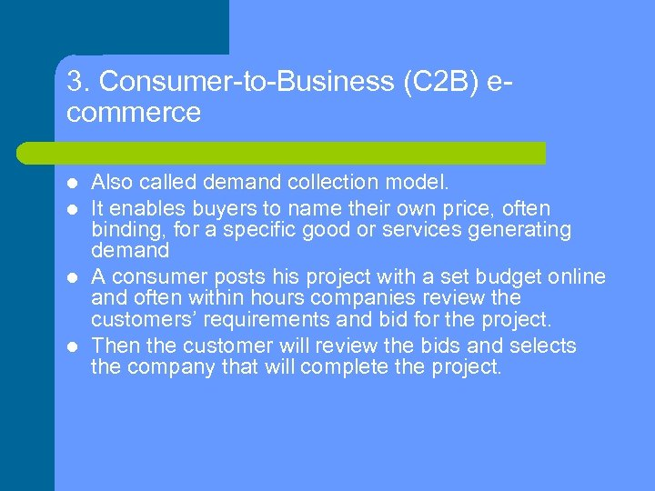 3. Consumer-to-Business (C 2 B) ecommerce Also called demand collection model. It enables buyers