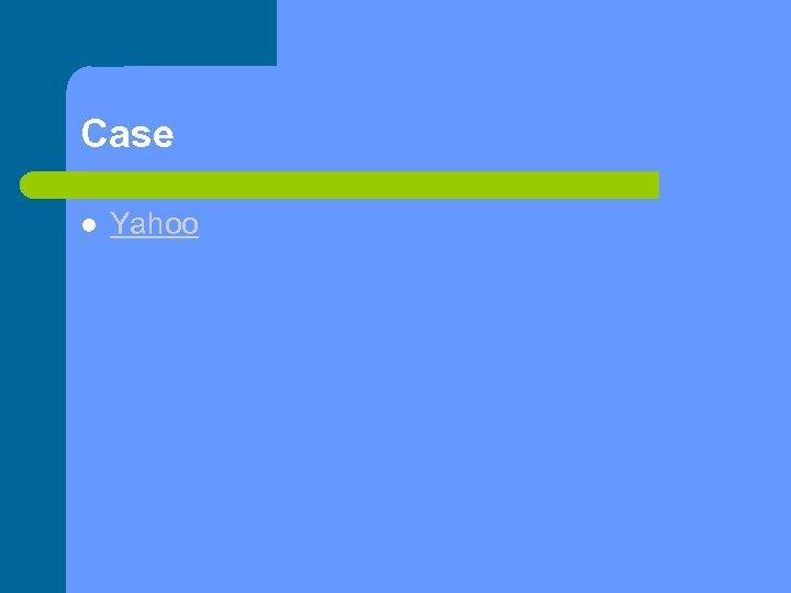 Case Yahoo
