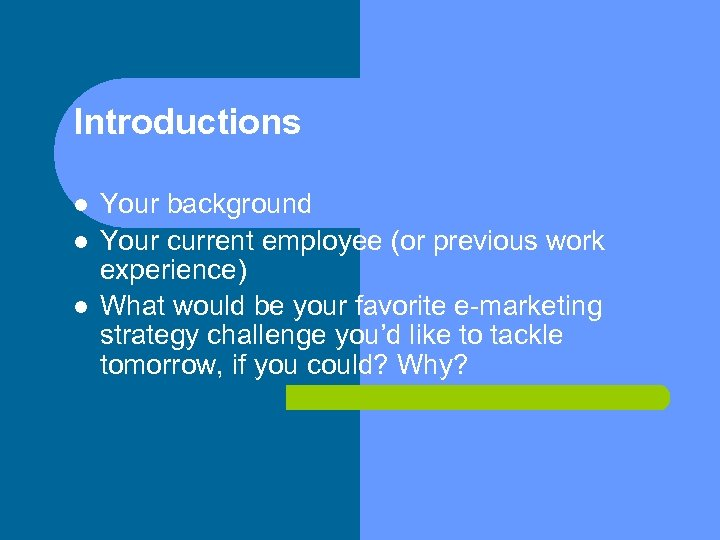 Introductions Your background Your current employee (or previous work experience) What would be your