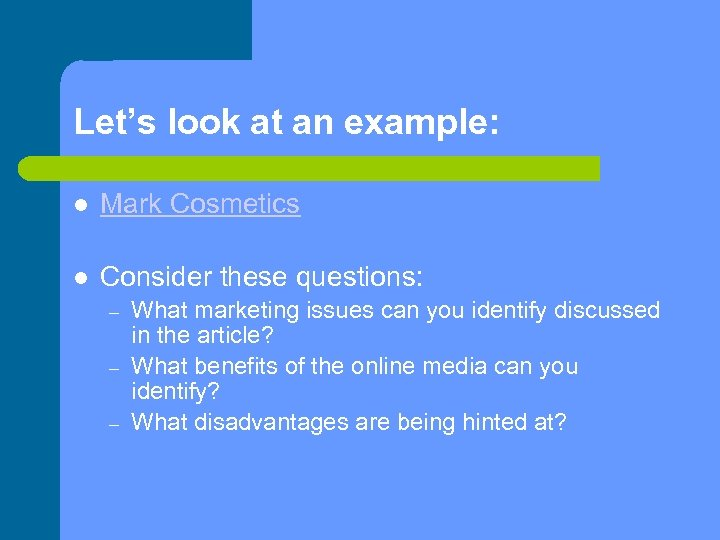Let's look at an example: Mark Cosmetics Consider these questions: – – – What