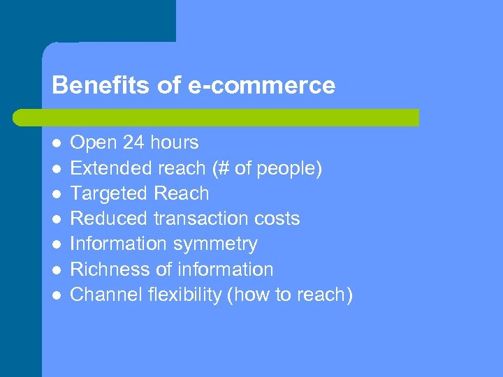 Benefits of e-commerce Open 24 hours Extended reach (# of people) Targeted Reach Reduced