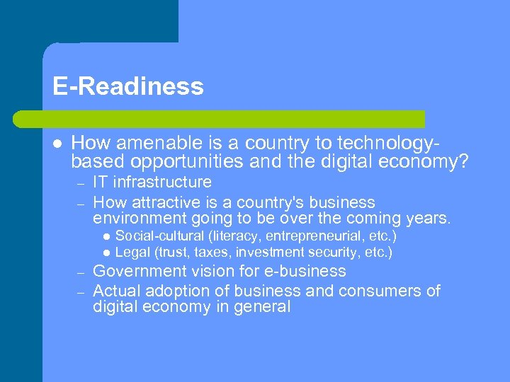 E-Readiness How amenable is a country to technologybased opportunities and the digital economy? –