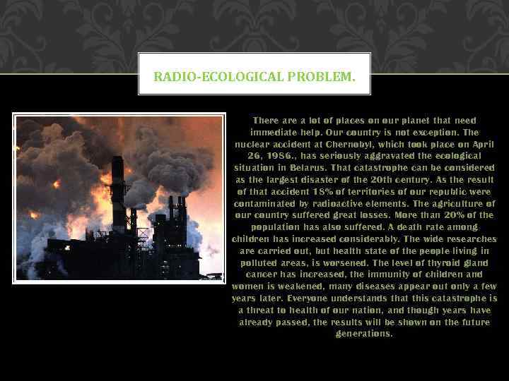 RADIO-ECOLOGICAL PROBLEM. There a lot of places on our planet that need immediate help.