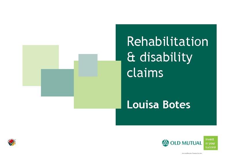 Rehabilitation & disability claims Louisa Botes