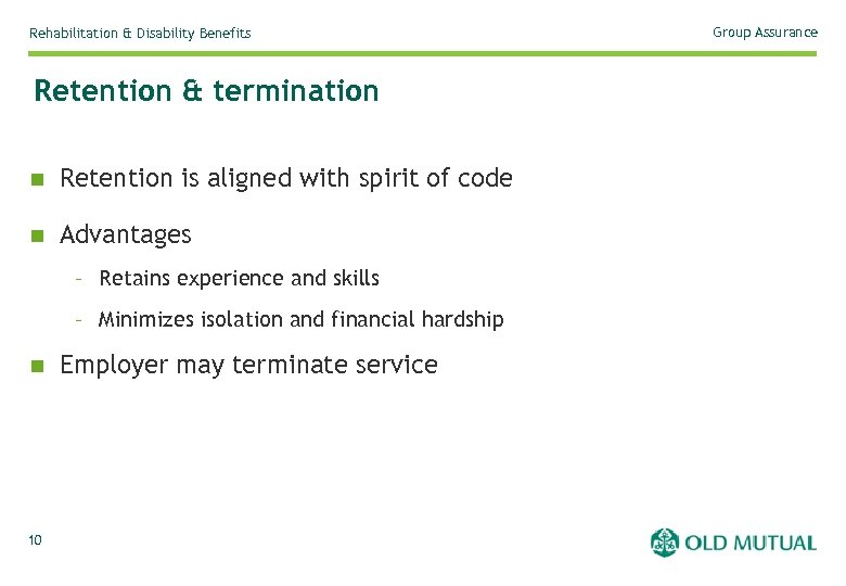Rehabilitation & Disability Benefits Retention & termination n Retention is aligned with spirit of
