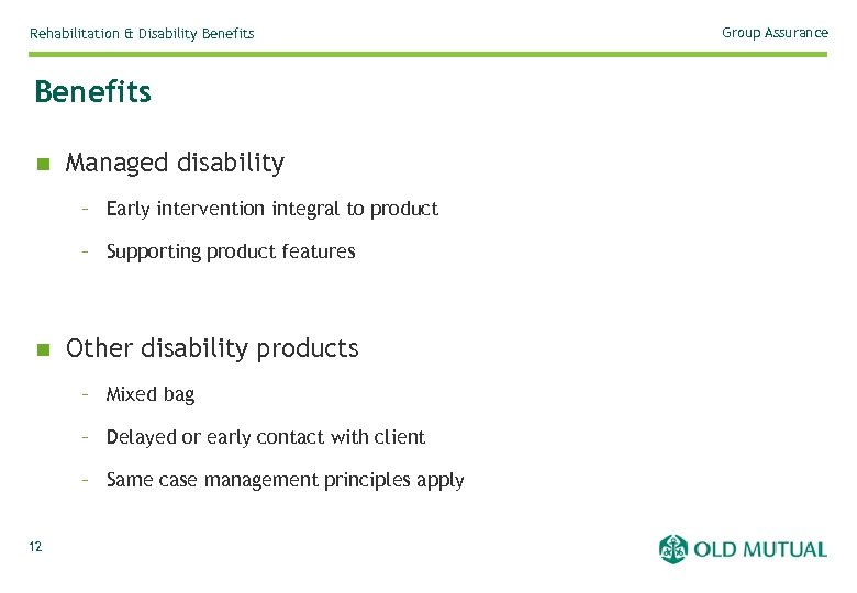 Rehabilitation & Disability Benefits n Managed disability – Early intervention integral to product –