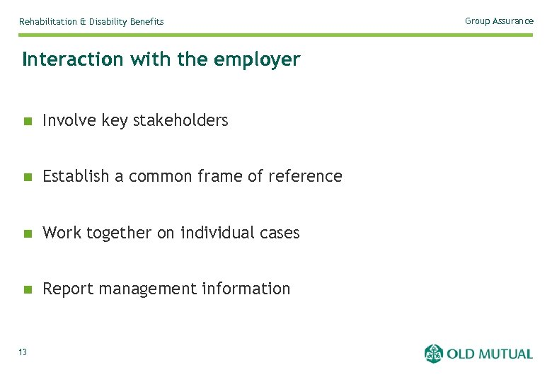 Rehabilitation & Disability Benefits Interaction with the employer n Involve key stakeholders n Establish