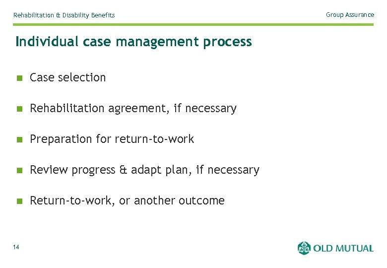 Rehabilitation & Disability Benefits Individual case management process n Case selection n Rehabilitation agreement,