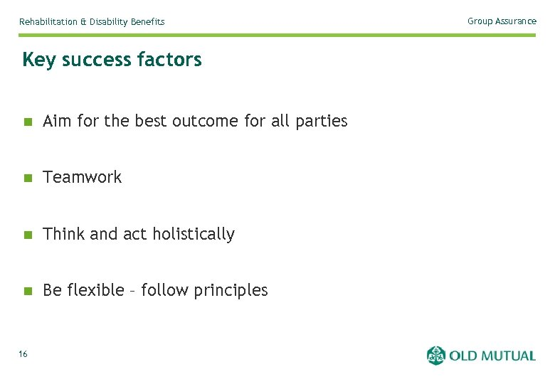 Rehabilitation & Disability Benefits Key success factors n Aim for the best outcome for