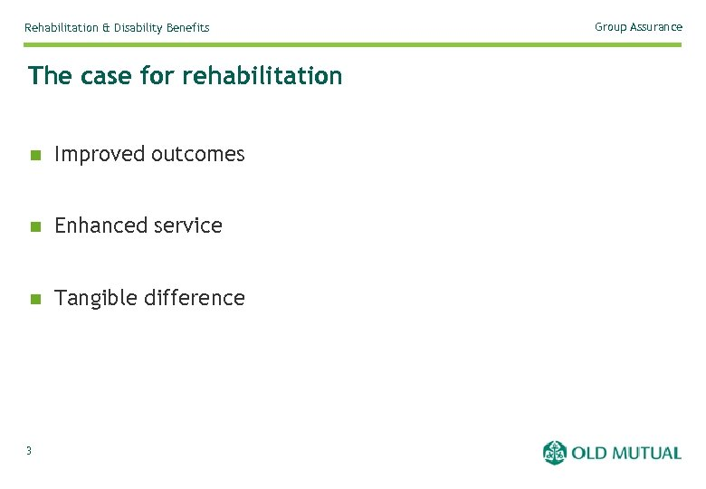 Rehabilitation & Disability Benefits The case for rehabilitation n Improved outcomes n Enhanced service