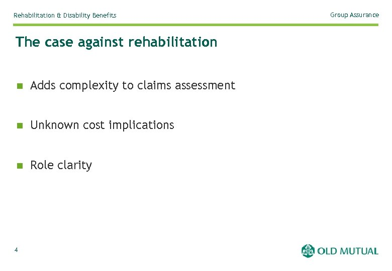 Rehabilitation & Disability Benefits The case against rehabilitation n Adds complexity to claims assessment