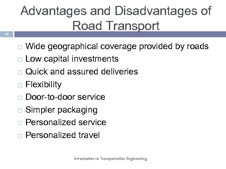 10 Advantages and Disadvantages of Road Transport Wide geographical coverage provided by roads Low