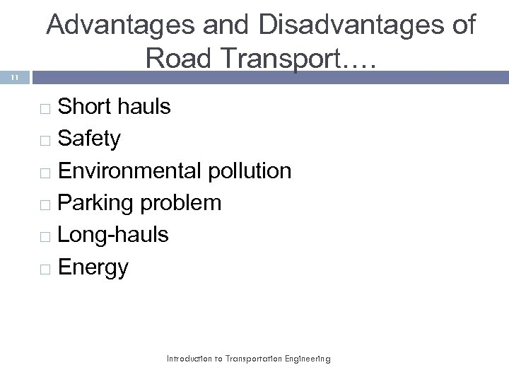 11 Advantages and Disadvantages of Road Transport…. Short hauls Safety Environmental pollution Parking problem