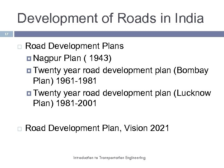 Development of Roads in India 17 Road Development Plans Nagpur Plan ( 1943) Twenty