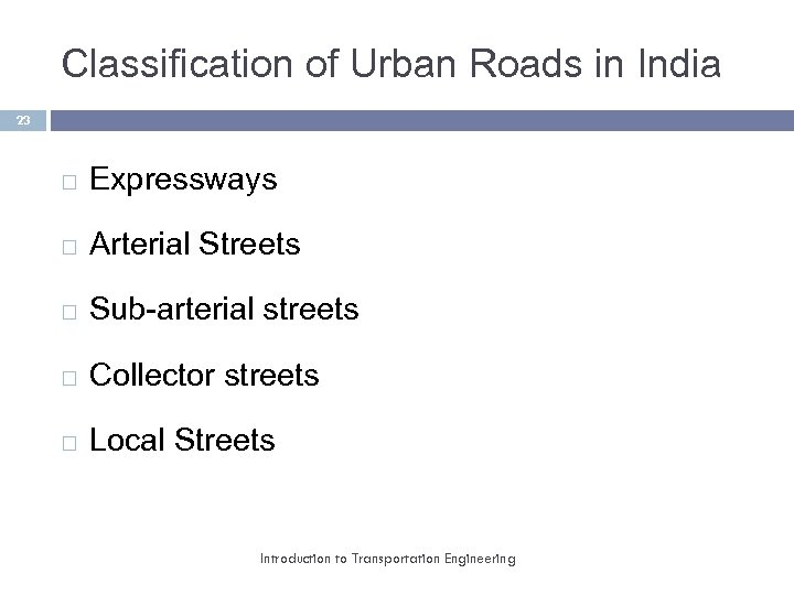 Classification of Urban Roads in India 23 Expressways Arterial Streets Sub-arterial streets Collector streets