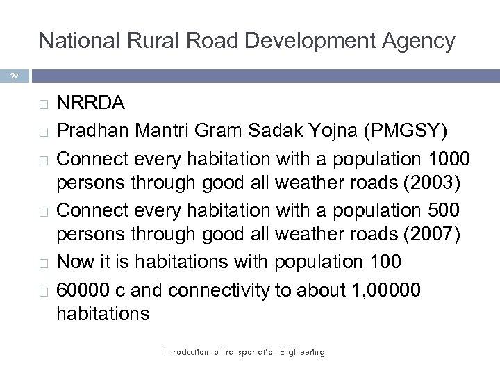 National Rural Road Development Agency 27 NRRDA Pradhan Mantri Gram Sadak Yojna (PMGSY) Connect