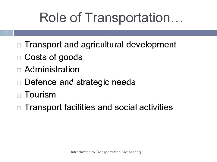 Role of Transportation… 3 Transport and agricultural development Costs of goods Administration Defence and