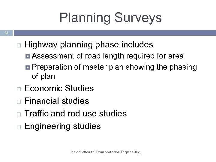 Planning Surveys 33 Highway planning phase includes Assessment of road length required for area