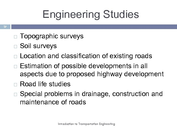 Engineering Studies 37 Topographic surveys Soil surveys Location and classification of existing roads Estimation