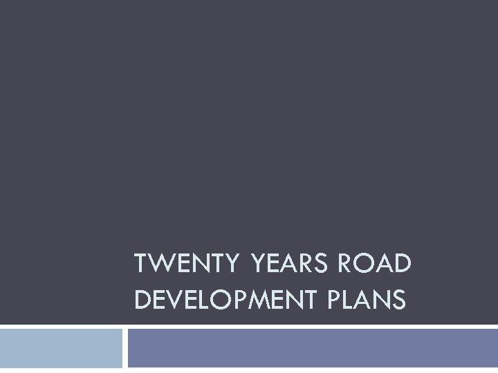 TWENTY YEARS ROAD DEVELOPMENT PLANS