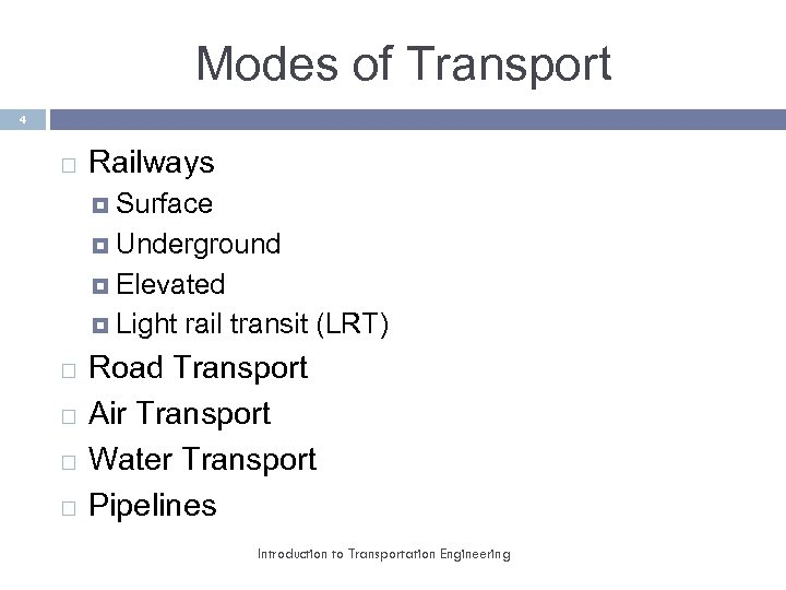 Modes of Transport 4 Railways Surface Underground Elevated Light rail transit (LRT) Road Transport