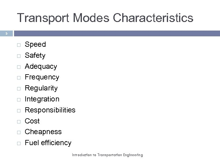 Transport Modes Characteristics 5 Speed Safety Adequacy Frequency Regularity Integration Responsibilities Cost Cheapness Fuel