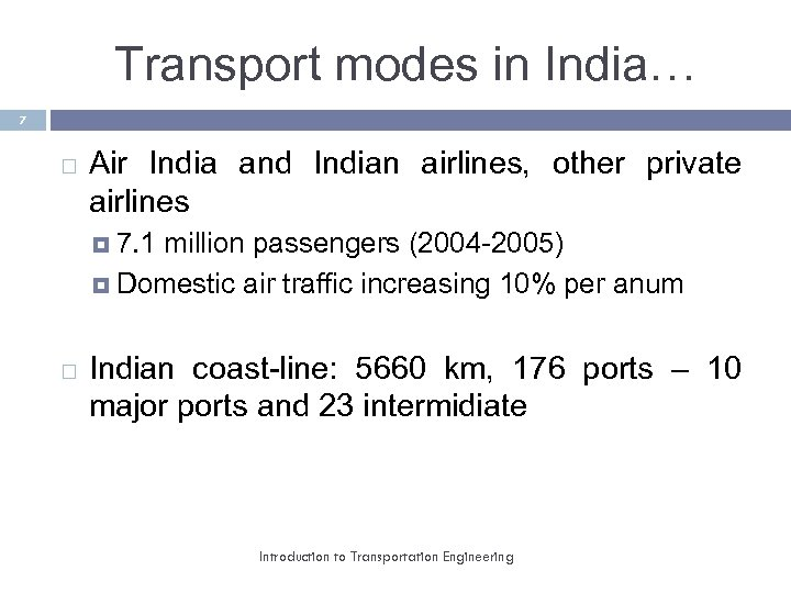 Transport modes in India… 7 Air India and Indian airlines, other private airlines 7.