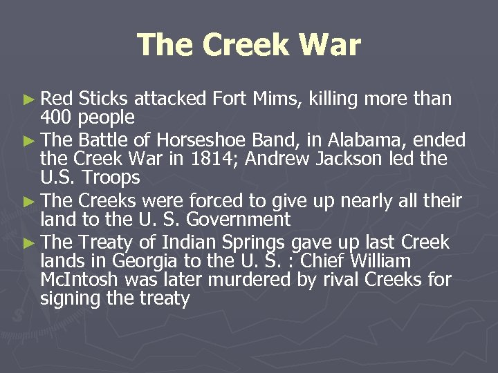 The Creek War ► Red Sticks attacked Fort Mims, killing more than 400 people