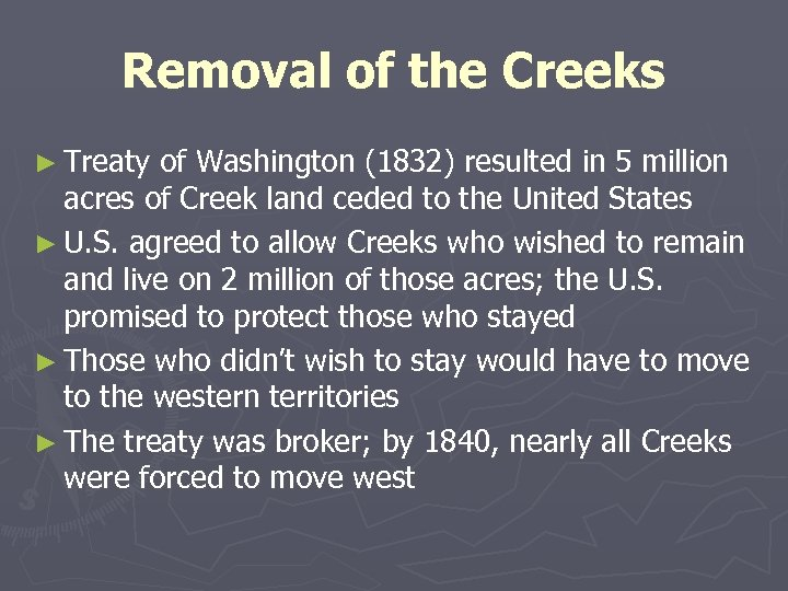 Removal of the Creeks ► Treaty of Washington (1832) resulted in 5 million acres