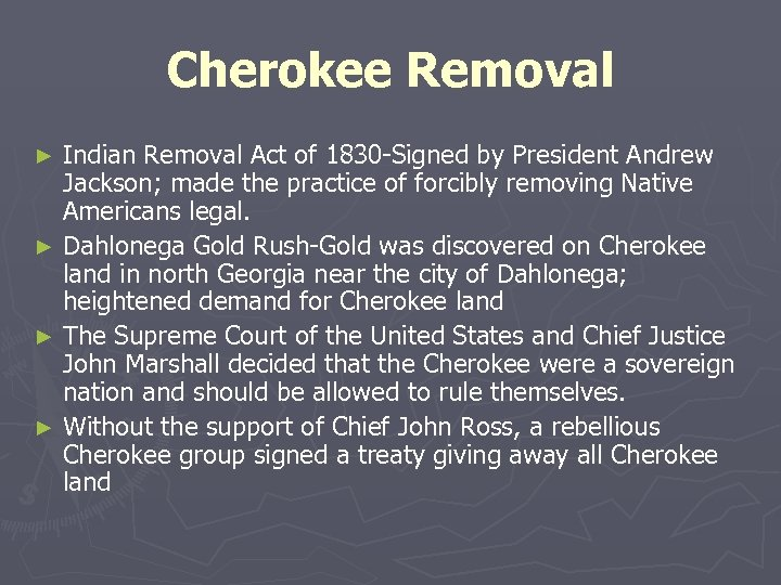 Cherokee Removal Indian Removal Act of 1830 -Signed by President Andrew Jackson; made the