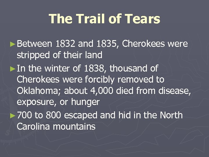The Trail of Tears ► Between 1832 and 1835, Cherokees were stripped of their