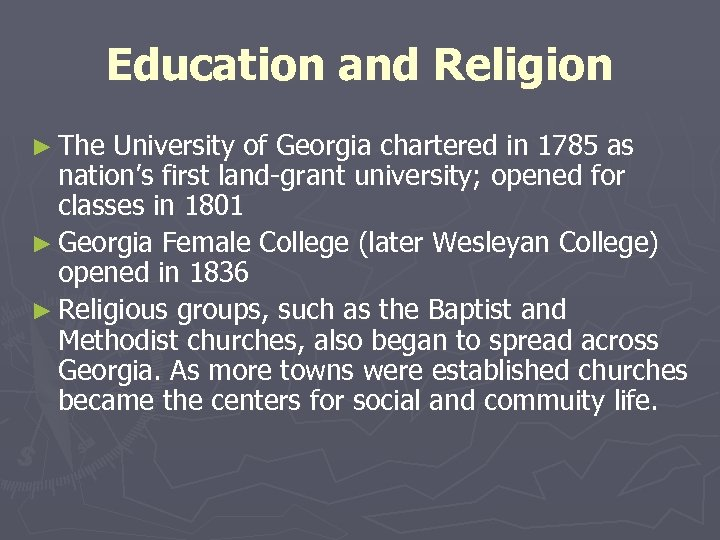 Education and Religion ► The University of Georgia chartered in 1785 as nation's first