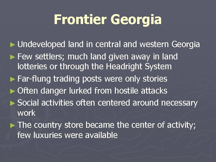 Frontier Georgia ► Undeveloped land in central and western Georgia ► Few settlers; much