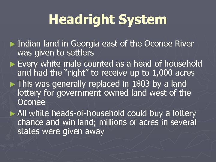 Headright System ► Indian land in Georgia east of the Oconee River was given