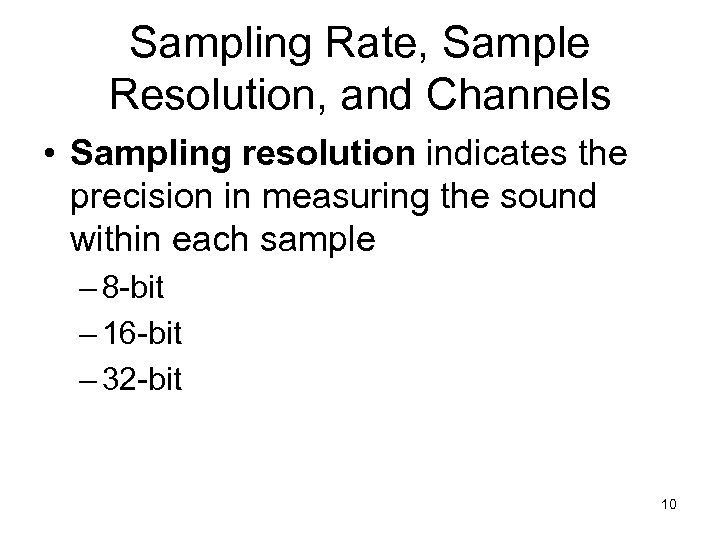 Sampling Rate, Sample Resolution, and Channels • Sampling resolution indicates the precision in measuring