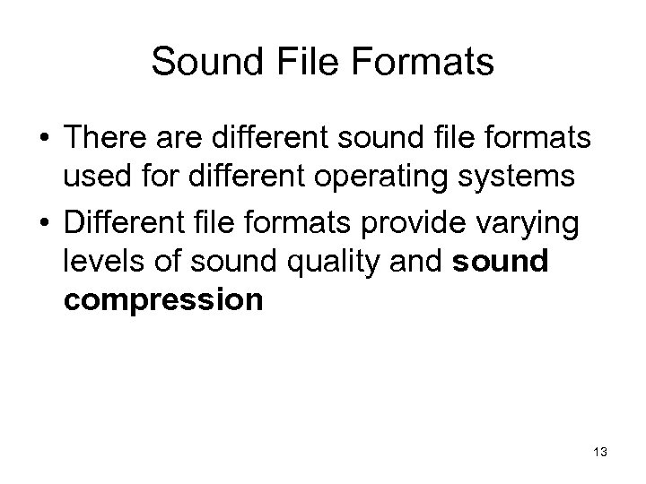 Sound File Formats • There are different sound file formats used for different operating