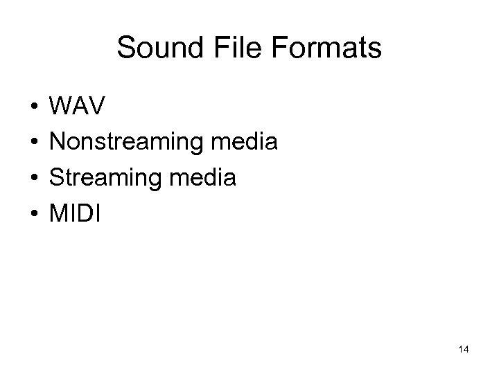Sound File Formats • • WAV Nonstreaming media Streaming media MIDI 14