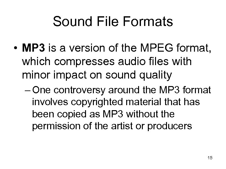 Sound File Formats • MP 3 is a version of the MPEG format, which