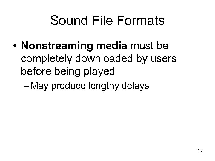 Sound File Formats • Nonstreaming media must be completely downloaded by users before being