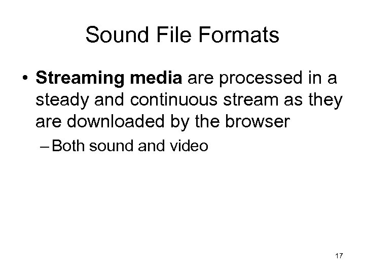 Sound File Formats • Streaming media are processed in a steady and continuous stream