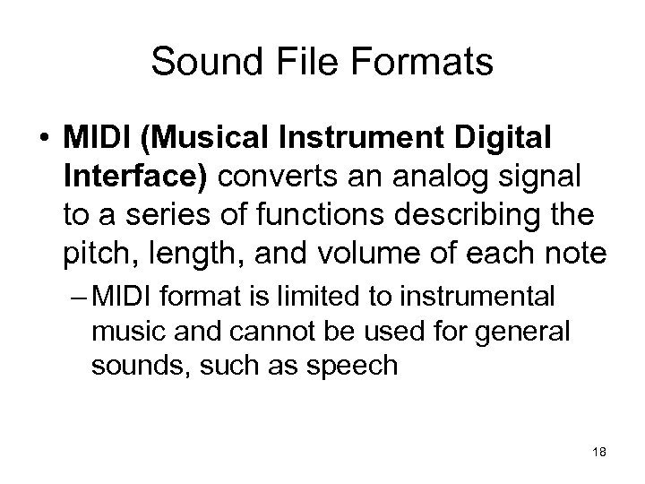 Sound File Formats • MIDI (Musical Instrument Digital Interface) converts an analog signal to