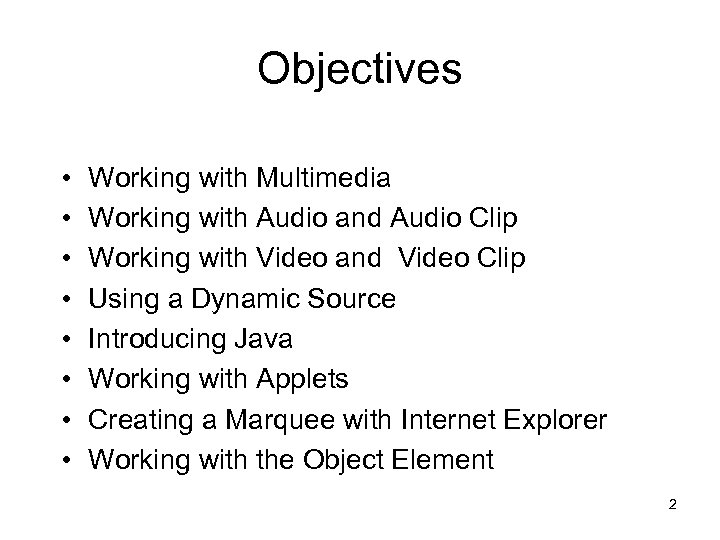 Objectives • • Working with Multimedia Working with Audio and Audio Clip Working with