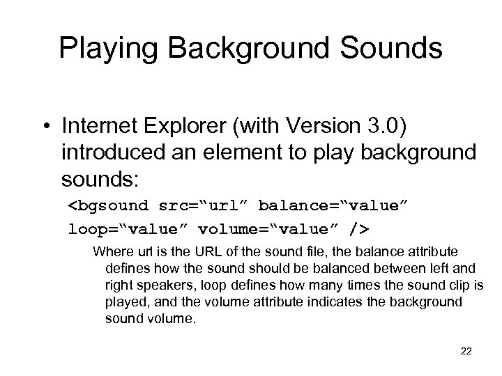 Playing Background Sounds • Internet Explorer (with Version 3. 0) introduced an element to