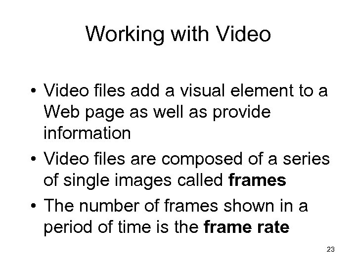 Working with Video • Video files add a visual element to a Web page