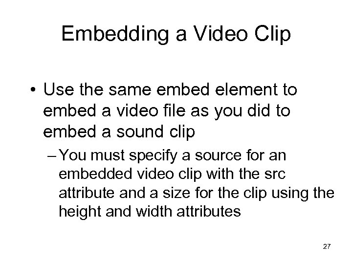 Embedding a Video Clip • Use the same embed element to embed a video