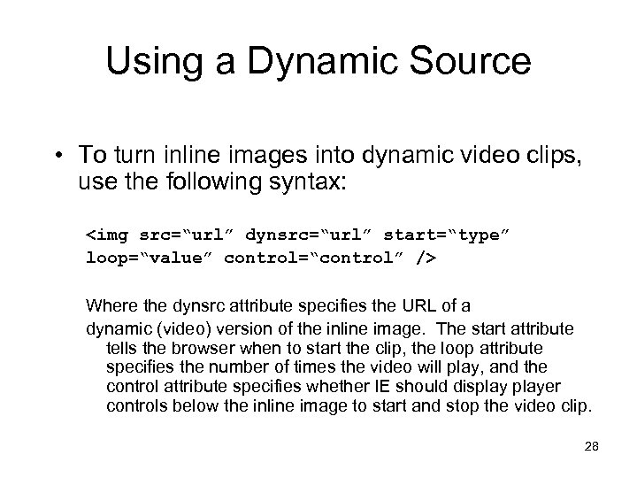 Using a Dynamic Source • To turn inline images into dynamic video clips, use