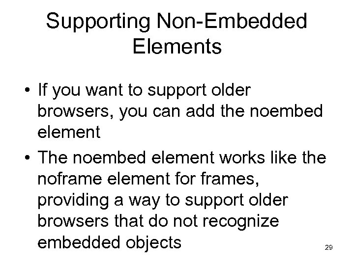 Supporting Non-Embedded Elements • If you want to support older browsers, you can add